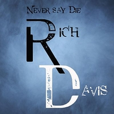Rich Davis: Never Say Die